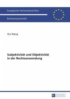 Subjektivitaet und Objektivitaet in der Rechtsanwendung (eBook, PDF) - Wang, Hui