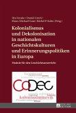 Kolonialismus und Dekolonisation in nationalen Geschichtskulturen und Erinnerungspolitiken in Europa (eBook, ePUB)
