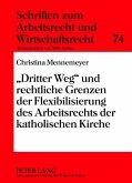 Dritter Weg und rechtliche Grenzen der Flexibilisierung des Arbeitsrechts der katholischen Kirche (eBook, PDF)