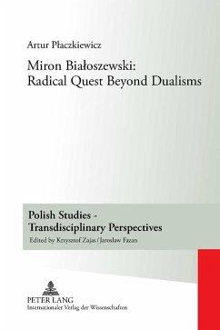 Miron Bialoszewski: Radical Quest Beyond Dualisms (eBook, PDF) - Placzkiewicz, Artur