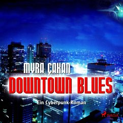 Downtown Blues - Ein Cyberpunk-Roman (Ungekürzt) (MP3-Download) - Çakan, Myra