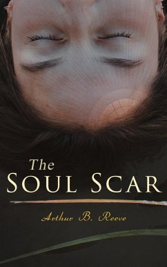 The Soul Scar (eBook, ePUB) - Reeve, Arthur B.
