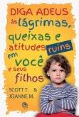 Diga adeus às lágrimas, queixas e atitudes ruins em você e seus filhos (eBook, ePUB)
