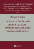 Das iranische Familienrecht unter der besonderen Beruecksichtigung der Rechte von Frauen und Kindern (eBook, PDF)