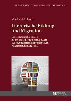 Literarische Bildung und Migration (eBook, PDF) - Jakubanis, Matthias