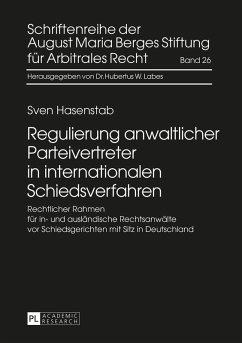 Regulierung anwaltlicher Parteivertreter in internationalen Schiedsverfahren (eBook, ePUB) - Hasenstab, Sven