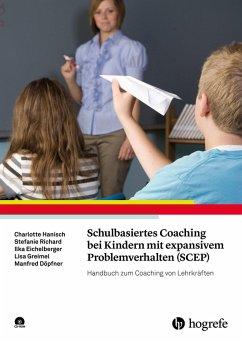 Schulbasiertes Coaching bei Kindern mit expansivem Problemverhalten (SCEP) (eBook, PDF) - Döpfner, Manfred; Eichelberger, Ilka; Greimel, Lisa; Hanisch, Charlotte; Richard, Stefanie