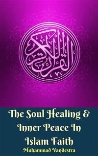 The Soul Healing & Inner Peace In Islam Faith (...