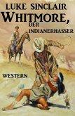 Whitmore, der Indianerhasser (eBook, ePUB)