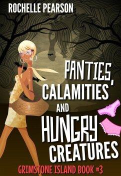 Panties, Calamities and Hungry Creatures (Grimstone Island, #3) (eBook, ePUB)