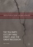 The Tea Party, Occupy Wall Street, and the Great Recession (eBook, PDF)