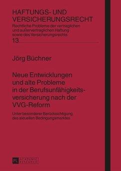 Neue Entwicklungen und alte Probleme in der Berufsunfaehigkeitsversicherung nach der VVG-Reform (eBook, ePUB) - Buchner, Jorg