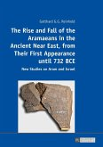 Rise and Fall of the Aramaeans in the Ancient Near East, from Their First Appearance until 732 BCE (eBook, ePUB)