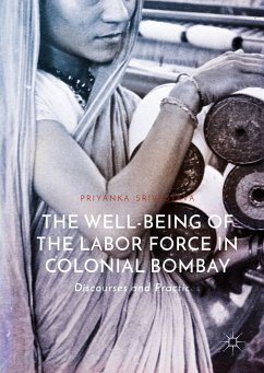 The Well-Being of the Labor Force in Colonial Bombay (eBook, PDF) - Srivastava, Priyanka