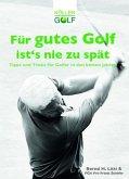 Für gutes Golf ist´s nie zu spät