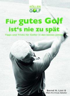 Für gutes Golf ist´s nie zu spät - Litti, Bernd H.