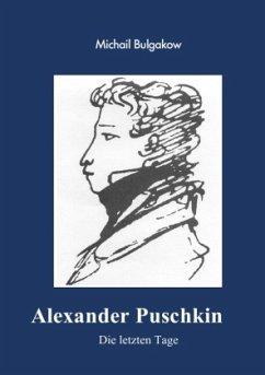Alexander Puschkin - Die letzten Tage