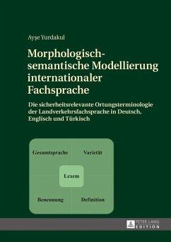 Morphologisch-semantische Modellierung internationaler Fachsprache (eBook, ePUB) - Yurdakul, Ayse