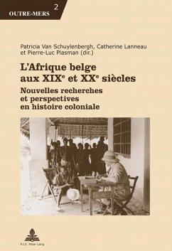 L'Afrique belge aux XIXe et XXe siecles (eBook, PDF)