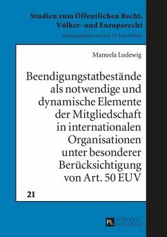 Beendigungstatbestaende als notwendige und dynamische Elemente der Mitgliedschaft in internationalen Organisationen unter besonderer Beruecksichtigung von Art. 50 EUV (eBook, ePUB) - Ludewig, Manuela