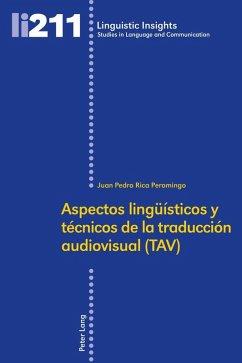 Aspectos lingueisticos y tecnicos de la traduccion audiovisual (TAV) (eBook, ePUB) - Rica Peromingo, Juan Pedro