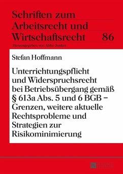 Unterrichtungspflicht und Widerspruchsrecht bei Betriebsuebergang gemae 613a Abs. 5 und 6 BGB - Grenzen, weitere aktuelle Rechtsprobleme und Strategien zur Risikominimierung (eBook, ePUB) - Hoffmann, Stefan