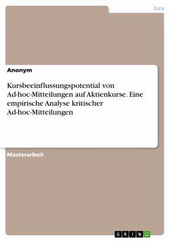 Kursbeeinflussungspotential von Ad-hoc-Mitteilungen auf Aktienkurse. Eine empirische Analyse kritischer Ad-hoc-Mitteilungen (eBook, PDF)