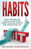 Habits: How to Break Bad Habits, Build Good Habits, and Live a Happy and Productive Life (eBook, ePUB)