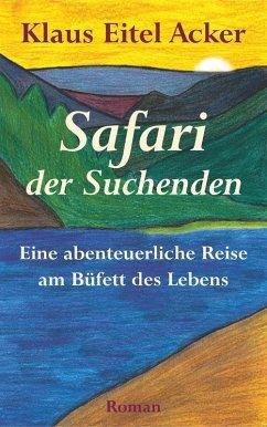 Safari der Suchenden (eBook, ePUB) - Acker, Klaus Eitel