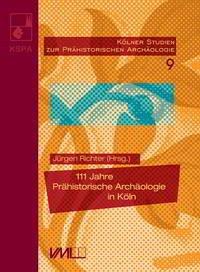 111 Jahre Prähistorische Archäologie in Köln
