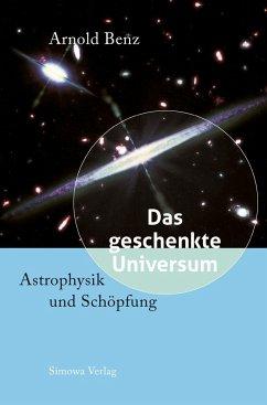 Das geschenkte Universum - Benz, Arnold