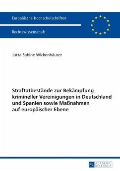 Straftatbestaende zur Bekaempfung krimineller Vereinigungen in Deutschland und Spanien sowie Manahmen auf europaeischer Ebene (eBook, PDF) - Wickenhauser, Jutta