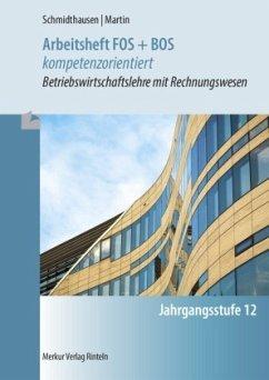 Arbeitsheft FOS + BOS kompetenzorientiert - Schmidthausen, Michael; Martin, Michael
