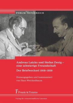 Andreas Latzko und Stefan Zweig - eine schwierige Freundschaft. Der Briefwechsel 1918-1939