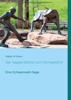 Der Seppe-Michel vom Michaelishof - Braun, Walter W.