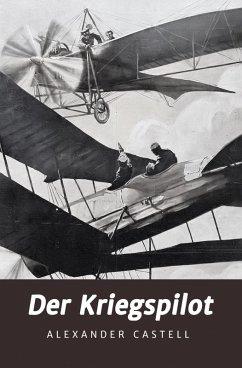 Der Kriegspilot (eBook, ePUB) - Castell, Alexander