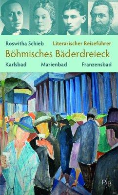 Literarischer Reiseführer Böhmisches Bäderdreieck - Schieb, Roswitha