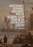 Amsterdam's Sephardic Merchants and the Atlantic Sugar Trade in the Seventeenth Century
