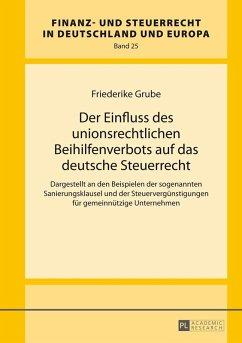 Der Einfluss des unionsrechtlichen Beihilfenverbots auf das deutsche Steuerrecht (eBook, ePUB) - Grube, Friederike