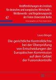 Die gerichtliche Kontrolldichte bei der Ueberpruefung von Entscheidungen der Europaeischen Kommission auf dem Gebiet der Fusionskontrolle (eBook, ePUB)