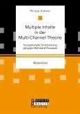 Multiple Inhalte in der Multi-Channel-Theorie. Konzeptionelle Strukturierung gängiger Mehrkanal-Konzepte (eBook, PDF)