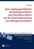 Vom nachlassgerichtlichen Vermittlungsverfahren zum Konsiliarverfahren bei der Auseinandersetzung von Erbengemeinschaften (eBook, PDF)