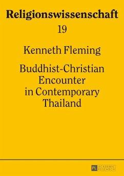 Buddhist-Christian Encounter in Contemporary Thailand (eBook, PDF) - Fleming, Kenneth