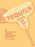 Tequila Made Me Do It: 60 tantalising tequila and mezcal cocktails (eBook, ePUB)