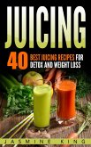 Juicing: 40 Best Juicing Recipes for Detox and Weight Loss (eBook, ePUB)