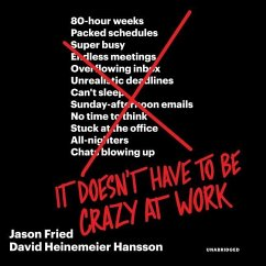 It Doesn't Have to Be Crazy at Work - Fried, Jason; Hansson, David Heinemeier