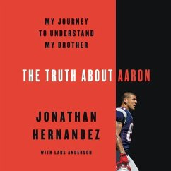 The Truth about Aaron: My Journey to Understand My Brother - Hernandez, Jonathan