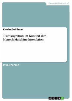 Teamkognition im Kontext der Mensch-Maschine-Interaktion (eBook, PDF)