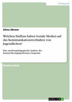 Welchen Einfluss haben Soziale Medien auf das Kommunikationsverhalten vonJugendlichen? (eBook, PDF) - Ohrem, Alina