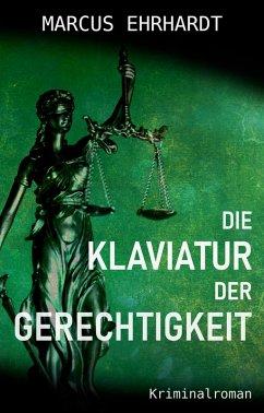 Die Klaviatur der Gerechtigkeit (eBook, ePUB) - Ehrhardt, Marcus